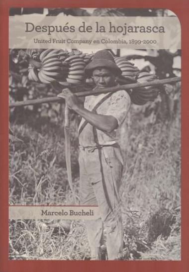 Después de la hojarasca. United Fruit Company en Colombia, 1899-200