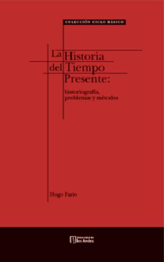 La historia del tiempo presente: historiografía, problemas y métodos