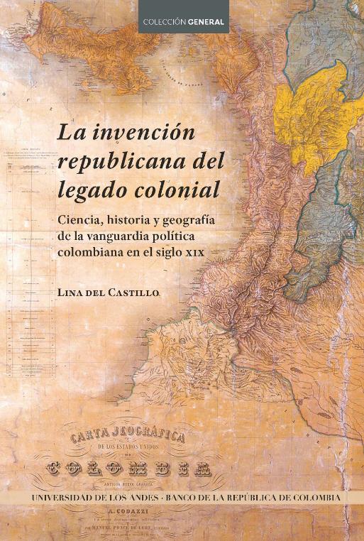 La invención republicana del legado colonial: ciencia, historia y geografía de la vanguardia política colombiana en el siglo XIX