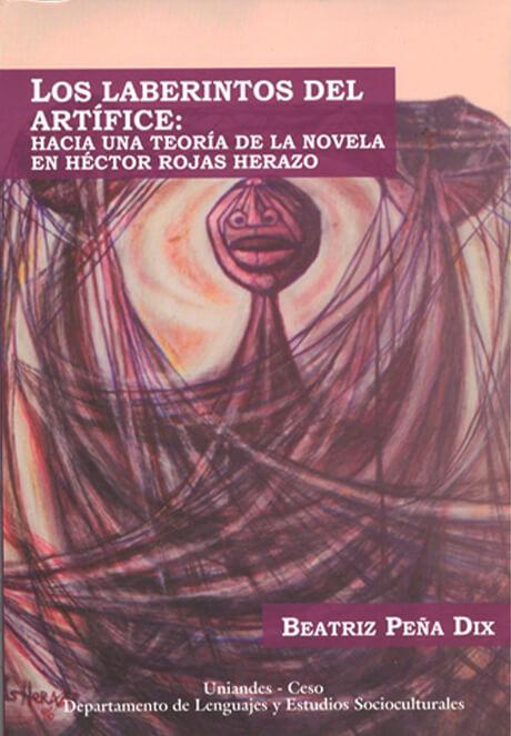 Los Laberintos Del Artífice Hacia Una Teoría De La Novela En Héctor Rojas Herazo