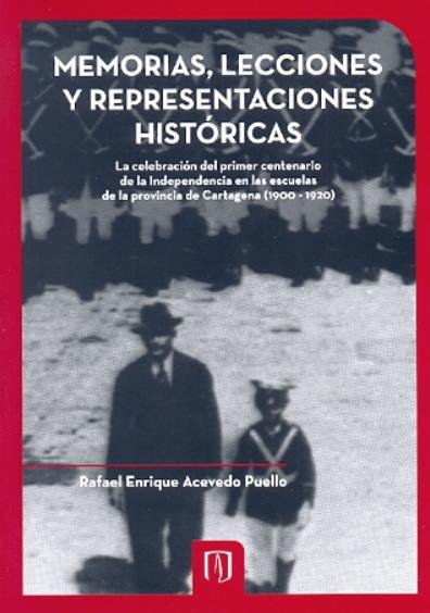 Memoria, lecciones y representaciones históricas. La celebración del primer centenario de la Independencia en las escuelas de la provincia de Cartagena (1900-1920)