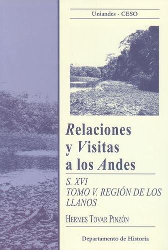 Relaciones y visitas a los Andes S.XVI Tomo V. Región de los Llanos