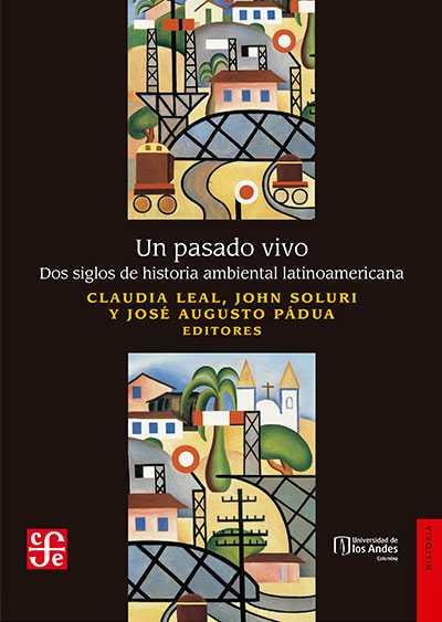 Un pasado vivo. Dos siglos de historia ambiental latinoamericana