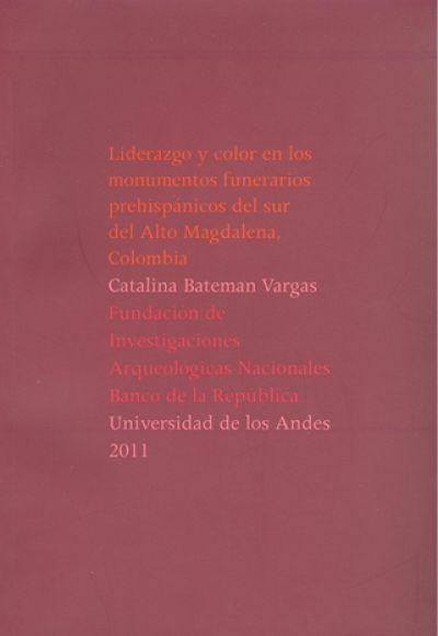 Liderazgo y color en los monumentos funerarios prehispánicos del sur del Alto Magdalena, Colombia