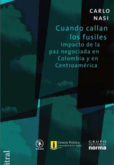 Cuando callan los fuciles. Impacto de la paz negociada en Colombia y en Centroamérica