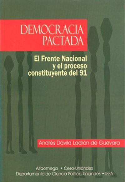 Democracia Pactada. El Frente Nacional Y El Proceso Constituyente Del 91
