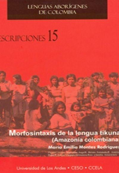 Descripciones 15. Morfosintaxis de la lengua Tikiuna (Amazonía colombiana)