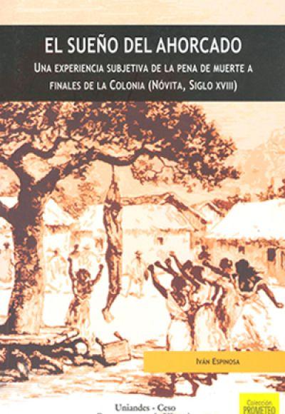 El sueño del ahorcado. Una experiencia subjetiva de la pena de muerte a finales de la colonia (Nótiva, siglo XVIII)