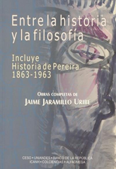 Entre la historia y la filosofía. Incluye historia de Pereira 1863-1963