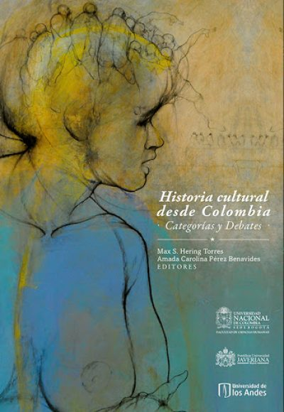 Historia cultural desde Colombia. Categorías y debates