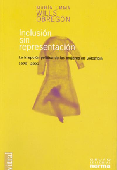 Inclusión sin representación. La interrupción política de las mujeres en Colombia 1970-2000