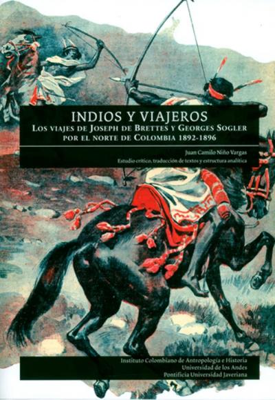 Indios y viajeros. Los viajes de Joseph de Brettes y Georges Sogler por el norte de Colombia 1892-1896