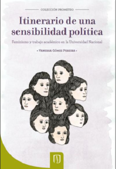 Itinerario de una sensibilidad política. Feminismo y trabajo académico en la Universidad Nacional