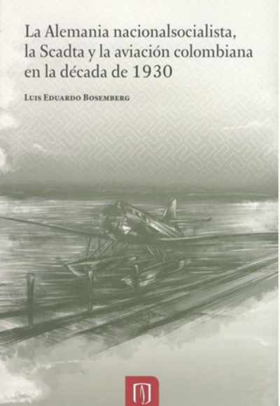 La Alemania nacionalsocialista, la Scadta y la aviación colombiana en la década de los 1930