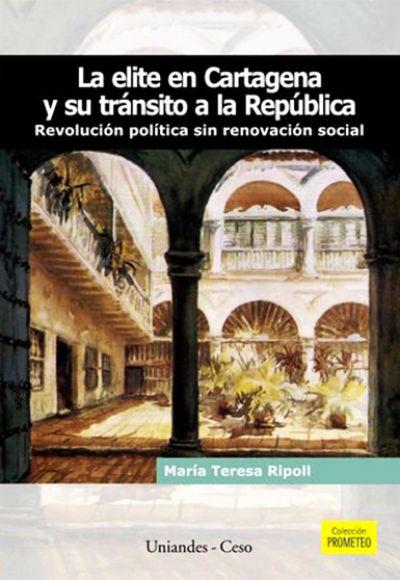 La elite en Cartagena y su tránsitoa la República. Revolución política sin renovación social