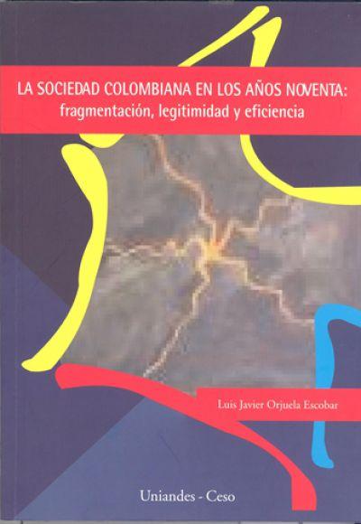 La sociedad colombiana en los años noventa: fragmentación, legitimidad y eficiencia