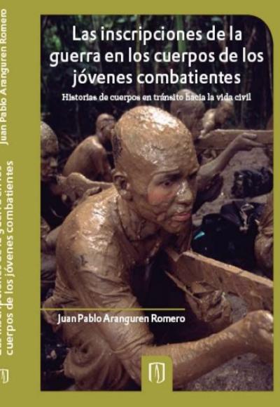 Las inscripciones de la guerra en el cuerpo de los jóvenes combatientes. Historias de cuerpos en tránsito hacia la vida civil