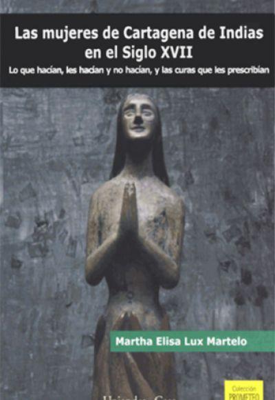 Las mujeres de Cartagena de Indias en el siglo XVII. Lo que hacían, les hacían y no hacían, y las curas que les prescribían