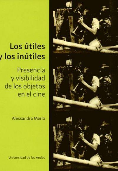 Los Útiles Y Los Inútiles. Presencia Y Visibilidad De Los Objetos En El Cine